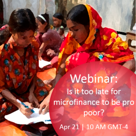 You're invited to an exciting: Is it too late for microfinance to be pro poor? The case for linking microfinance with graduation.